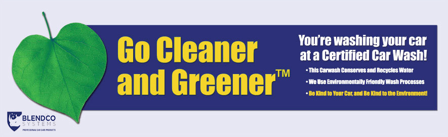 Go Cleaner and Greener. You're washing your car at a certified car wash! This carwash conserves and recyles water and uses environmentally friendly wash processes. Be kind to your car and be kind to the environment!